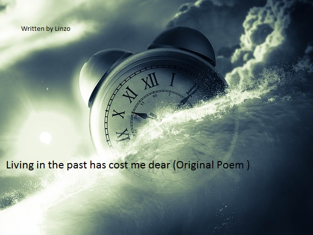 Living in the past has cost me dear (Original Poem )