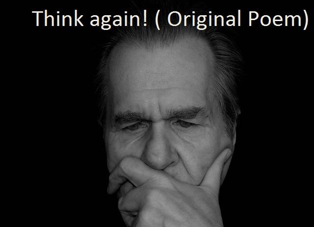 Think again! ( Original Poem)
