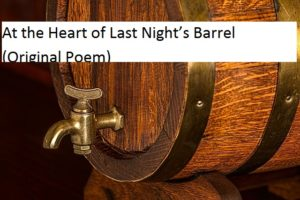 At the Heart of Last Night's Barrel