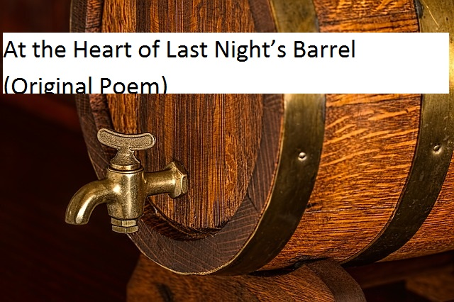 At the Heart of Last Night's Barrel