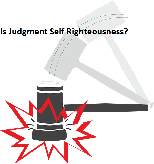 Is Judgment Self Righteousness?