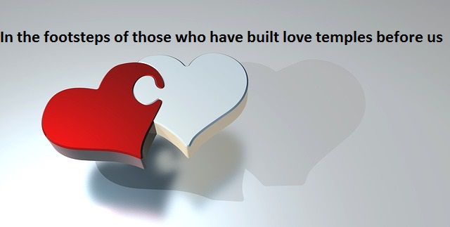 In the footsteps of those who have built love temples before us (poetry)