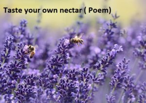 We are born with our own nectar!