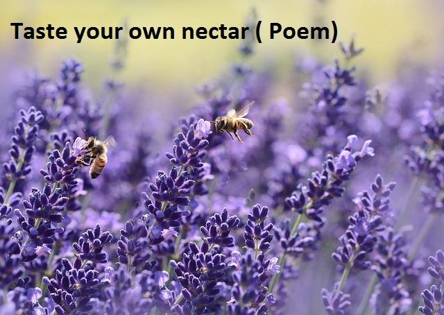 Taste your own nectar
