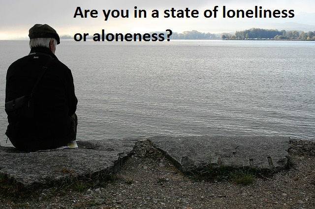 Are you in a state of loneliness or aloneness?