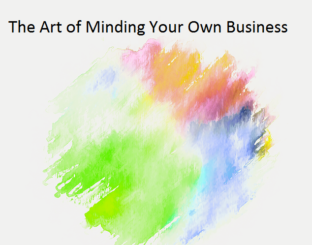 The Art of Minding Your Own Business