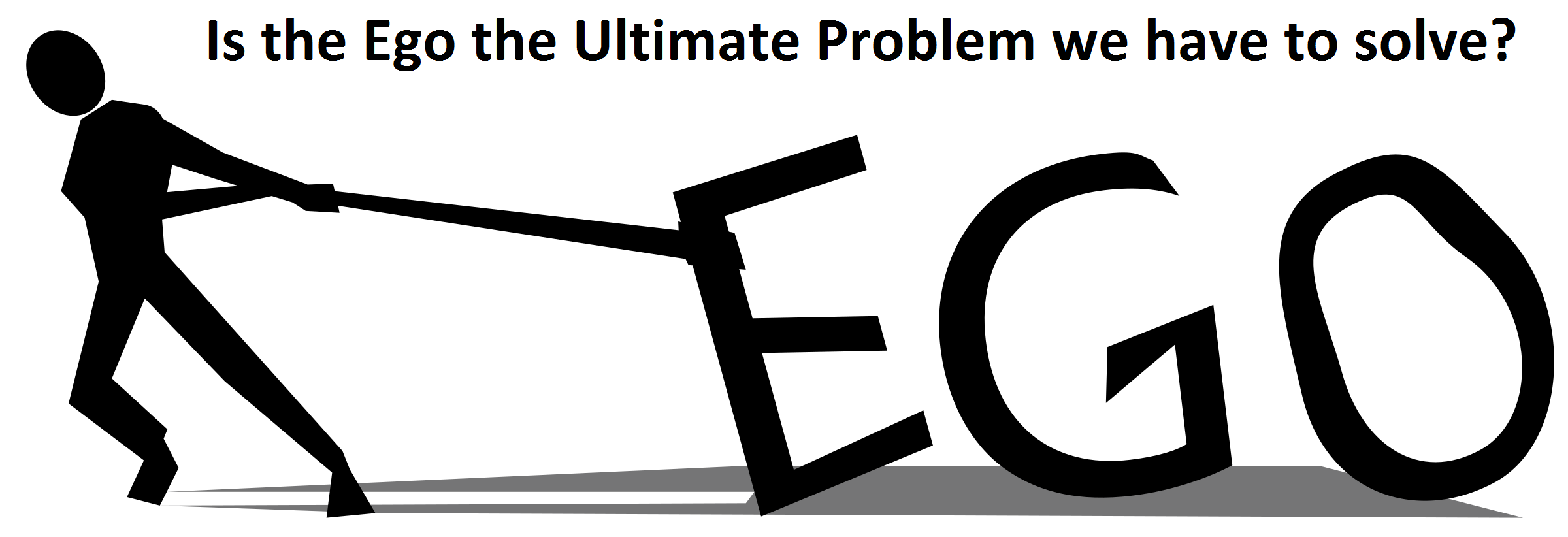 Is the Ego the Ultimate Problem ever have to solve?